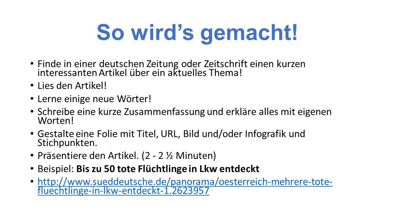 So wird's gemacht! Finde in einer deutschen Zeitung oder Zeitschrift einen kurzen interessanten Artikel über ein aktuelles Thema! Lies den Artikel! Le