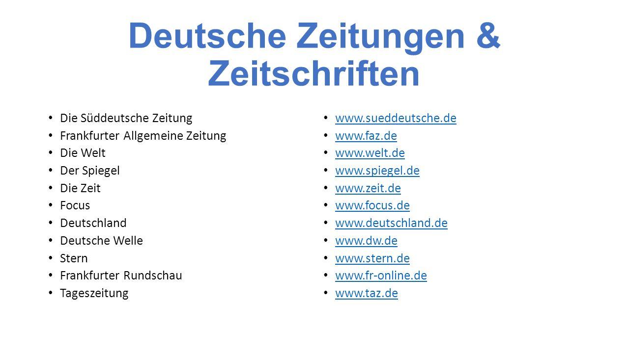 Deutsche Zeitungen & Zeitschriften Die Süddeutsche Zeitung Frankfurter Allgemeine Zeitung Die Welt Der Spiegel Die Zeit Focus Deutschland Deutsche Welle Stern Frankfurter Rundschau Tageszeitung www.sueddeutsche.de www.faz.de www.welt.de www.spiegel.de www.zeit.de www.focus.de www.deutschland.de www.dw.de www.stern.de www.fr-online.de www.taz.de