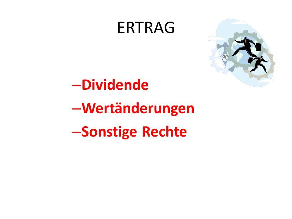 ERTRAG – Dividende = laufender Gewinnanteil Von der Hauptversammlung bestimmt je nach Höhe des Gewinns je nach Ausschüttungspolitik der Aktionäre (Auszahlung / Rücklagen) Angabe pro Aktie (z.B.