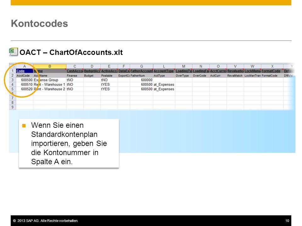 ©2013 SAP AG. Alle Rechte vorbehalten.10 Kontocodes Wenn Sie einen Standardkontenplan importieren, geben Sie die Kontonummer in Spalte A ein. OACT – C