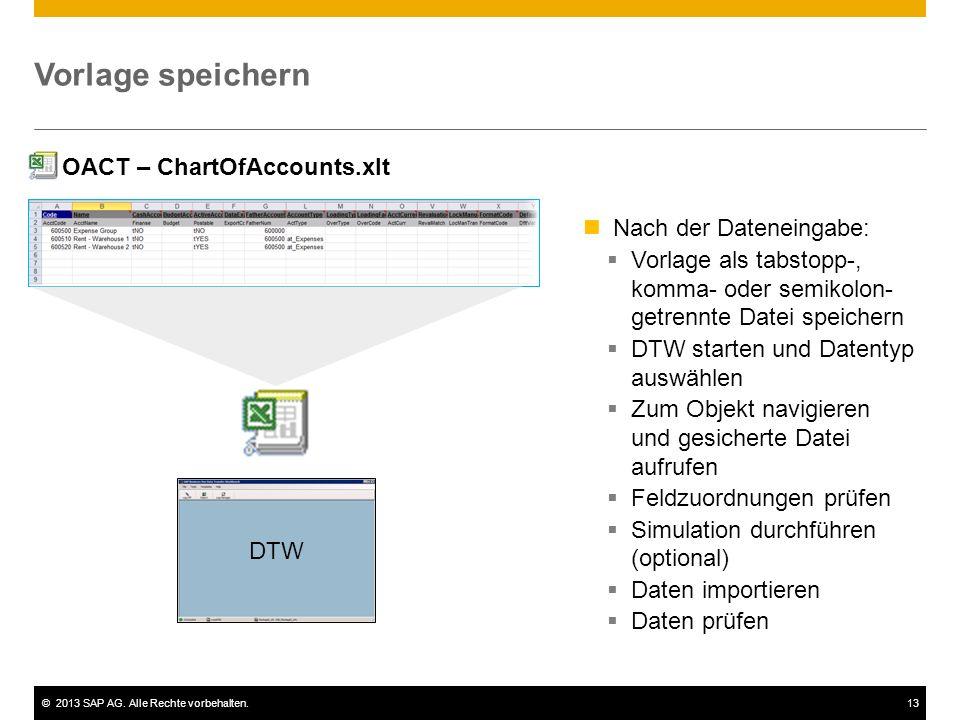 ©2013 SAP AG. Alle Rechte vorbehalten.13 Vorlage speichern OACT – ChartOfAccounts.xlt Nach der Dateneingabe:  Vorlage als tabstopp-, komma- oder semi