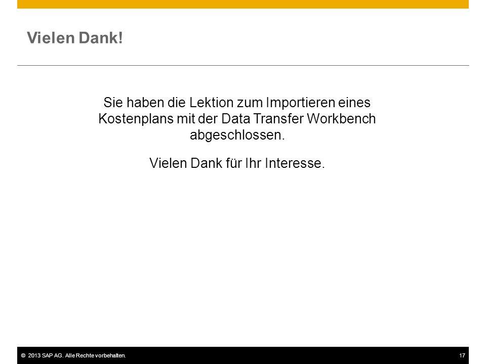 ©2013 SAP AG. Alle Rechte vorbehalten.17 Vielen Dank! Sie haben die Lektion zum Importieren eines Kostenplans mit der Data Transfer Workbench abgeschl