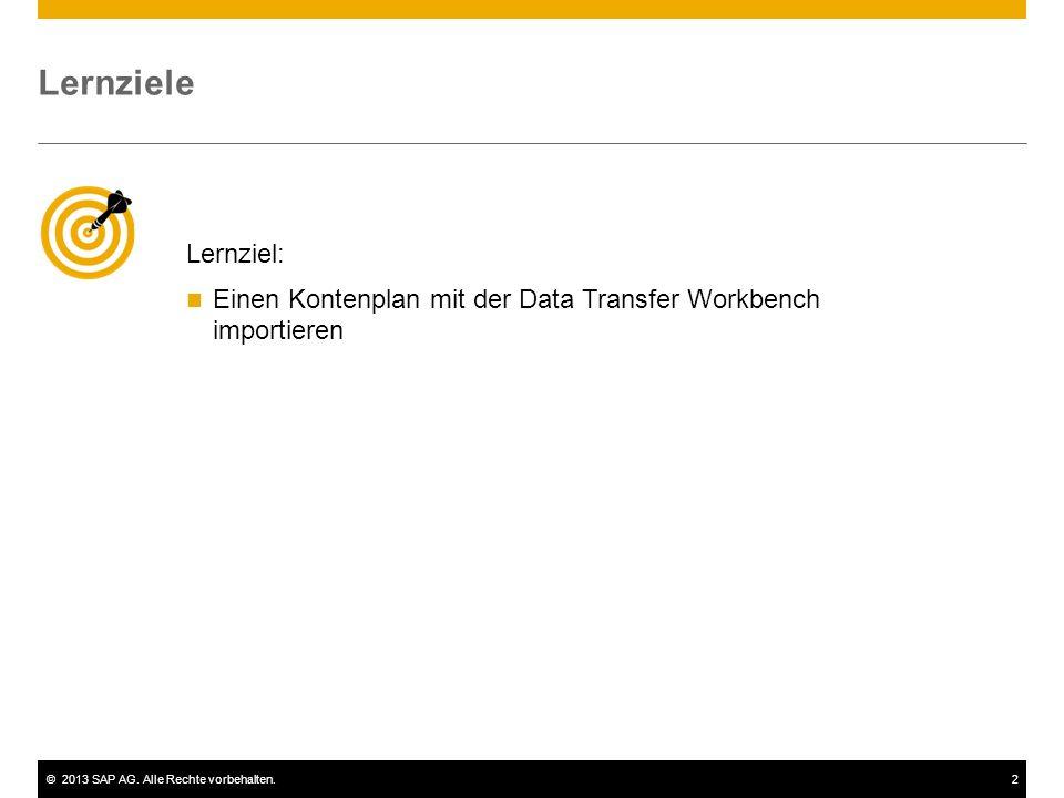 ©2013 SAP AG. Alle Rechte vorbehalten.2 Lernziele Lernziel: Einen Kontenplan mit der Data Transfer Workbench importieren