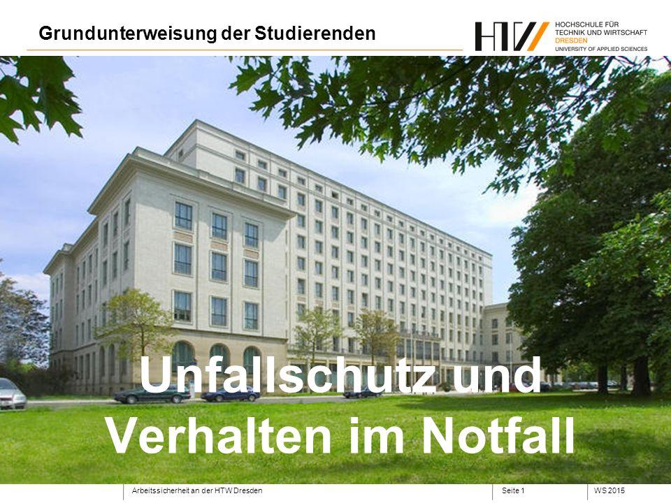 Arbeitssicherheit an der HTW DresdenWS 2015Seite 1 Unfallschutz und Verhalten im Notfall Grundunterweisung der Studierenden