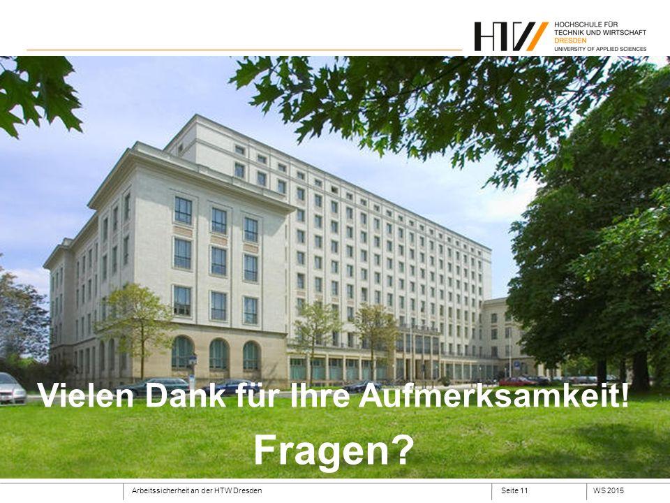Arbeitssicherheit an der HTW DresdenWS 2015Seite 11 Vielen Dank für Ihre Aufmerksamkeit! Fragen?