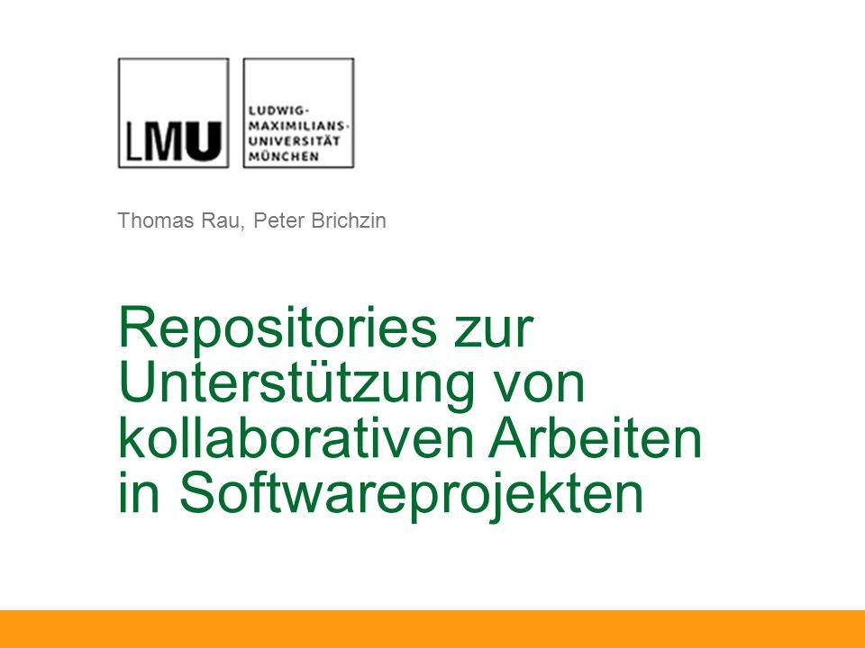 Thomas Rau, Peter Brichzin Repositories zur Unterstützung von kollaborativen Arbeiten in Softwareprojekten