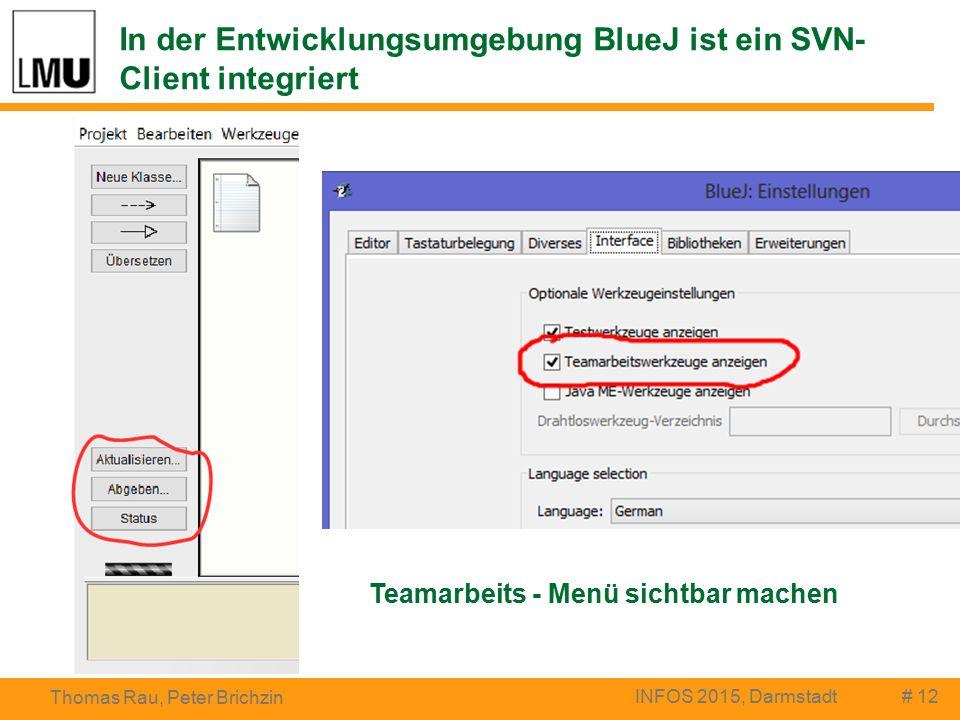 In der Entwicklungsumgebung BlueJ ist ein SVN- Client integriert # 12 Thomas Rau, Peter Brichzin INFOS 2015, Darmstadt Teamarbeits - Menü sichtbar machen