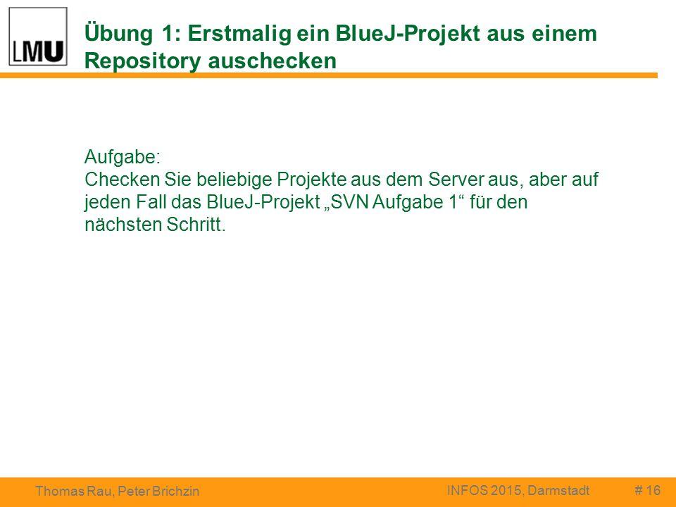 """Übung 1: Erstmalig ein BlueJ-Projekt aus einem Repository auschecken # 16 Thomas Rau, Peter Brichzin INFOS 2015, Darmstadt Aufgabe: Checken Sie beliebige Projekte aus dem Server aus, aber auf jeden Fall das BlueJ-Projekt """"SVN Aufgabe 1 für den nächsten Schritt."""