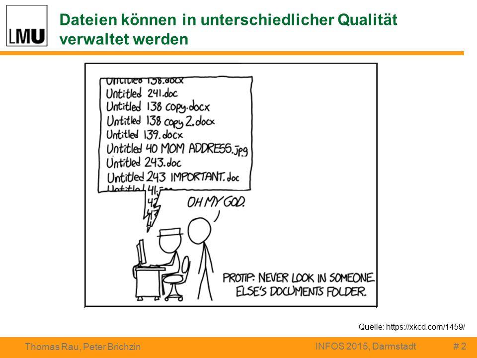 Dateien können in unterschiedlicher Qualität verwaltet werden # 2 Thomas Rau, Peter Brichzin INFOS 2015, Darmstadt Quelle: https://xkcd.com/1459/