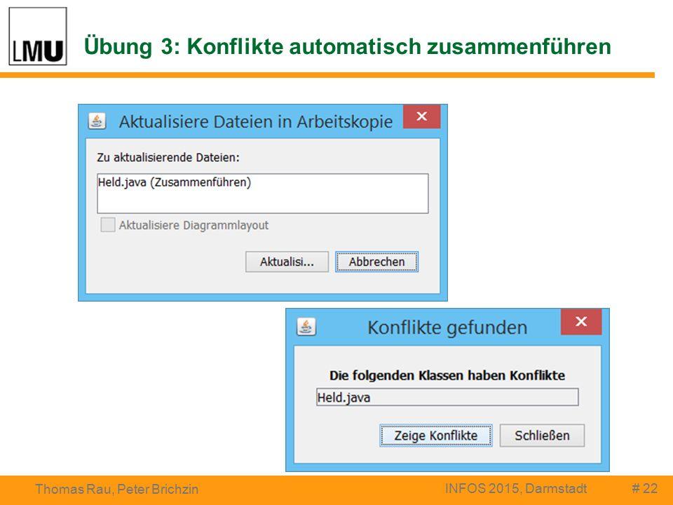 Übung 3: Konflikte automatisch zusammenführen # 22 Thomas Rau, Peter Brichzin INFOS 2015, Darmstadt