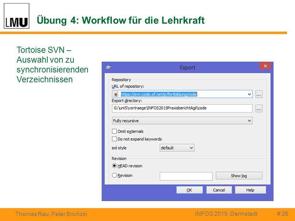 Übung 4: Workflow für die Lehrkraft # 26 Thomas Rau, Peter Brichzin INFOS 2015, Darmstadt Tortoise SVN – Auswahl von zu synchronisierenden Verzeichnissen