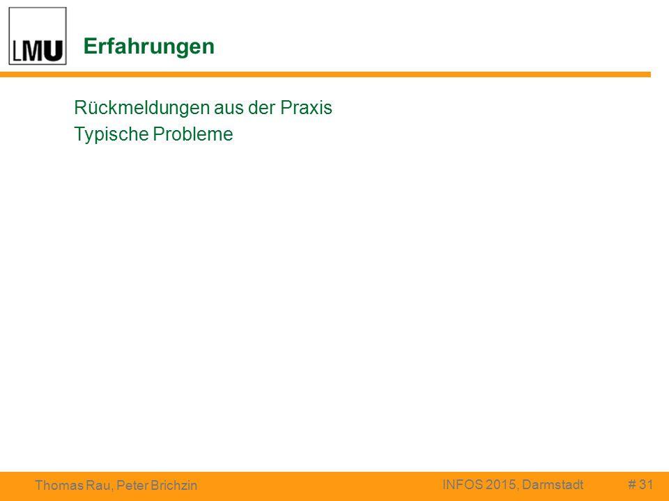 Erfahrungen # 31 Thomas Rau, Peter Brichzin INFOS 2015, Darmstadt Rückmeldungen aus der Praxis Typische Probleme