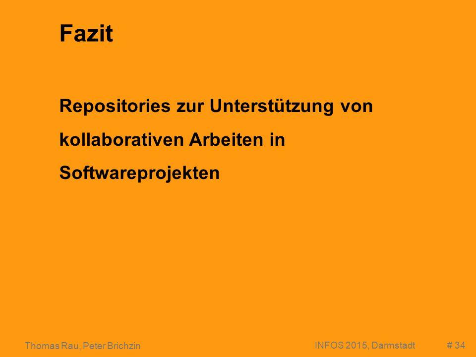 # 34 Thomas Rau, Peter Brichzin INFOS 2015, Darmstadt Fazit Repositories zur Unterstützung von kollaborativen Arbeiten in Softwareprojekten