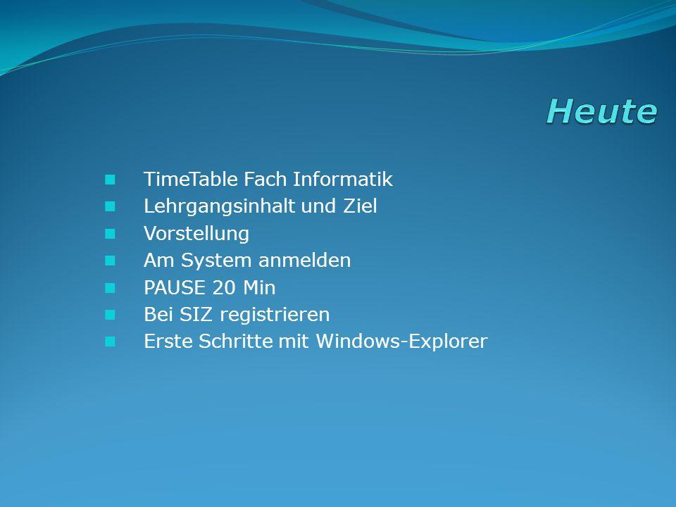 TimeTable Fach Informatik Lehrgangsinhalt und Ziel Vorstellung Am System anmelden PAUSE 20 Min Bei SIZ registrieren Erste Schritte mit Windows-Explore