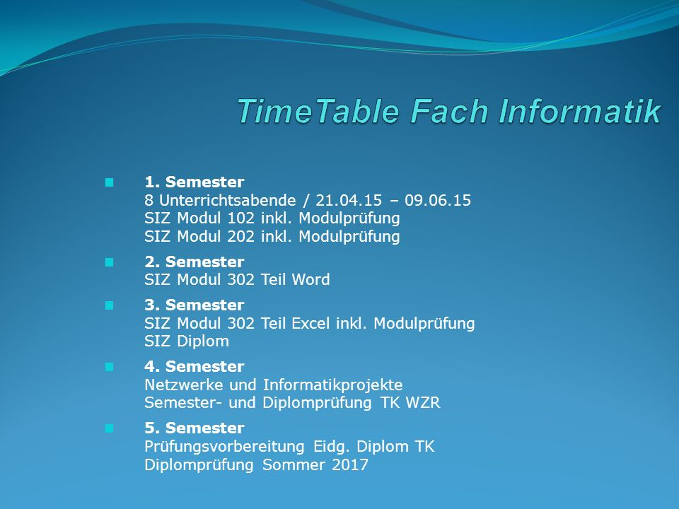 1. Semester 8 Unterrichtsabende / 21.04.15 – 09.06.15 SIZ Modul 102 inkl.