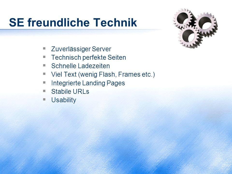 SE freundliche Technik  Zuverlässiger Server  Technisch perfekte Seiten  Schnelle Ladezeiten  Viel Text (wenig Flash, Frames etc.)  Integrierte L