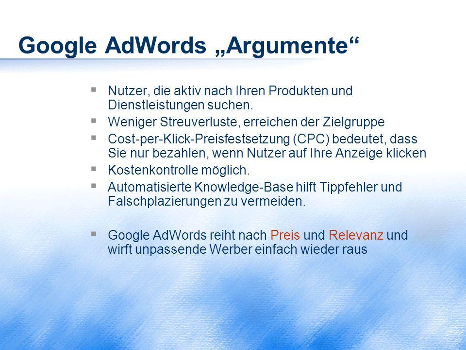 """Google AdWords """"Argumente""""  Nutzer, die aktiv nach Ihren Produkten und Dienstleistungen suchen.  Weniger Streuverluste, erreichen der Zielgruppe  C"""