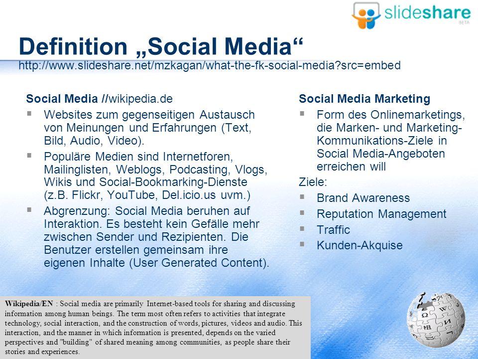 "Definition ""Social Media"" http://www.slideshare.net/mzkagan/what-the-fk-social-media?src=embed Social Media //wikipedia.de  Websites zum gegenseitige"