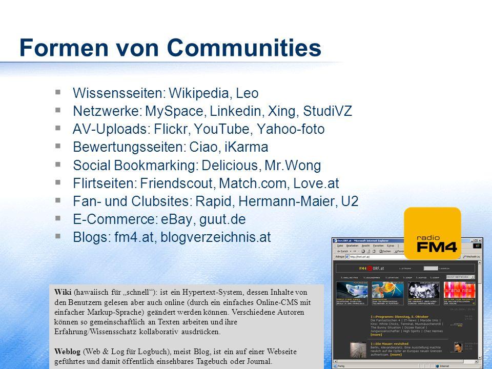 Formen von Communities  Wissensseiten: Wikipedia, Leo  Netzwerke: MySpace, Linkedin, Xing, StudiVZ  AV-Uploads: Flickr, YouTube, Yahoo-foto  Bewer