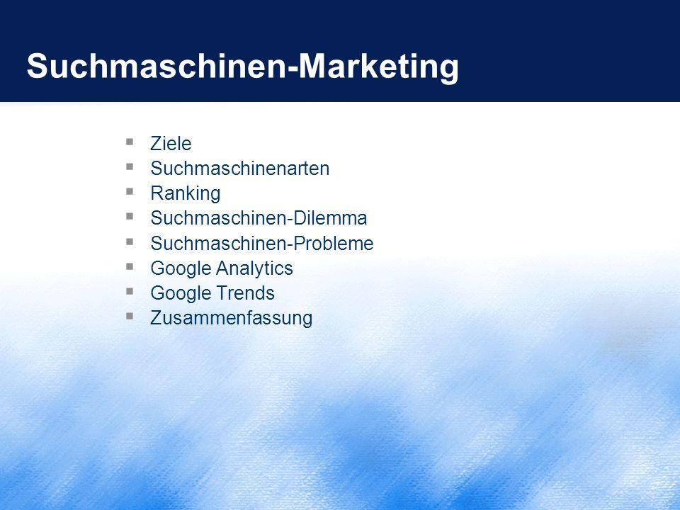 Suchmaschinen-Marketing  Ziele  Suchmaschinenarten  Ranking  Suchmaschinen-Dilemma  Suchmaschinen-Probleme  Google Analytics  Google Trends  Z