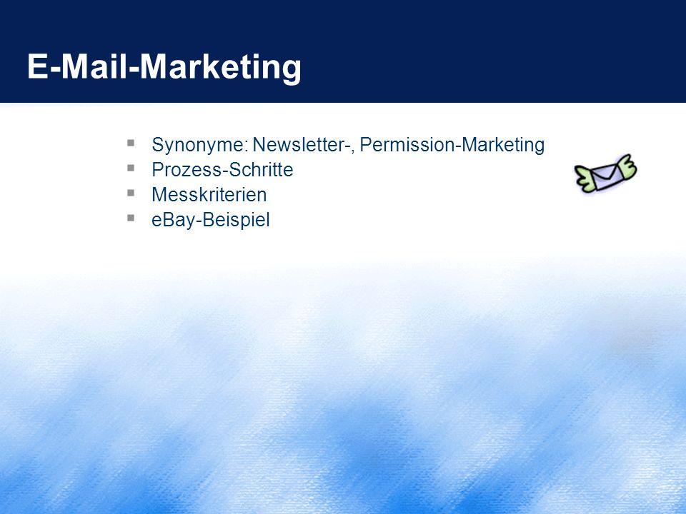 E-Mail-Marketing  Synonyme: Newsletter-, Permission-Marketing  Prozess-Schritte  Messkriterien  eBay-Beispiel