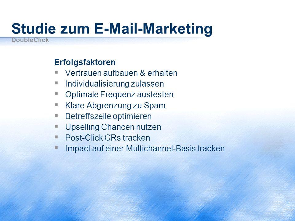 Studie zum E-Mail-Marketing DoubleClick Erfolgsfaktoren  Vertrauen aufbauen & erhalten  Individualisierung zulassen  Optimale Frequenz austesten 