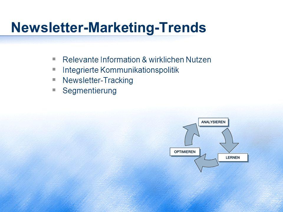 Newsletter-Marketing-Trends  Relevante Information & wirklichen Nutzen  Integrierte Kommunikationspolitik  Newsletter-Tracking  Segmentierung