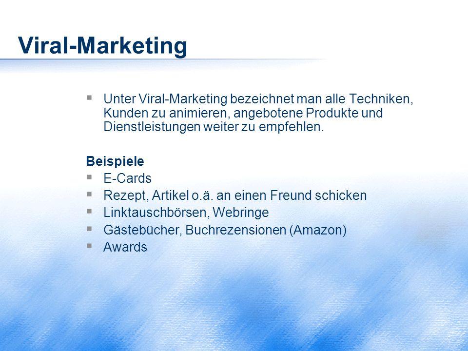 Viral-Marketing  Unter Viral-Marketing bezeichnet man alle Techniken, Kunden zu animieren, angebotene Produkte und Dienstleistungen weiter zu empfehl