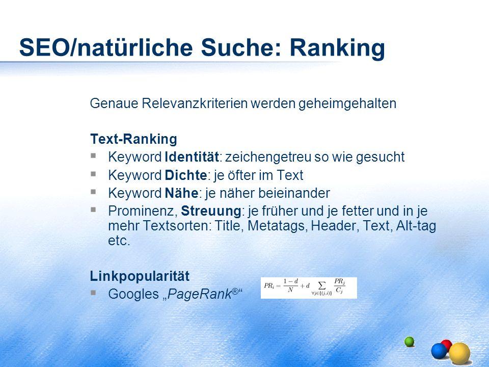 SEO/natürliche Suche: Ranking Genaue Relevanzkriterien werden geheimgehalten Text-Ranking  Keyword Identität: zeichengetreu so wie gesucht  Keyword