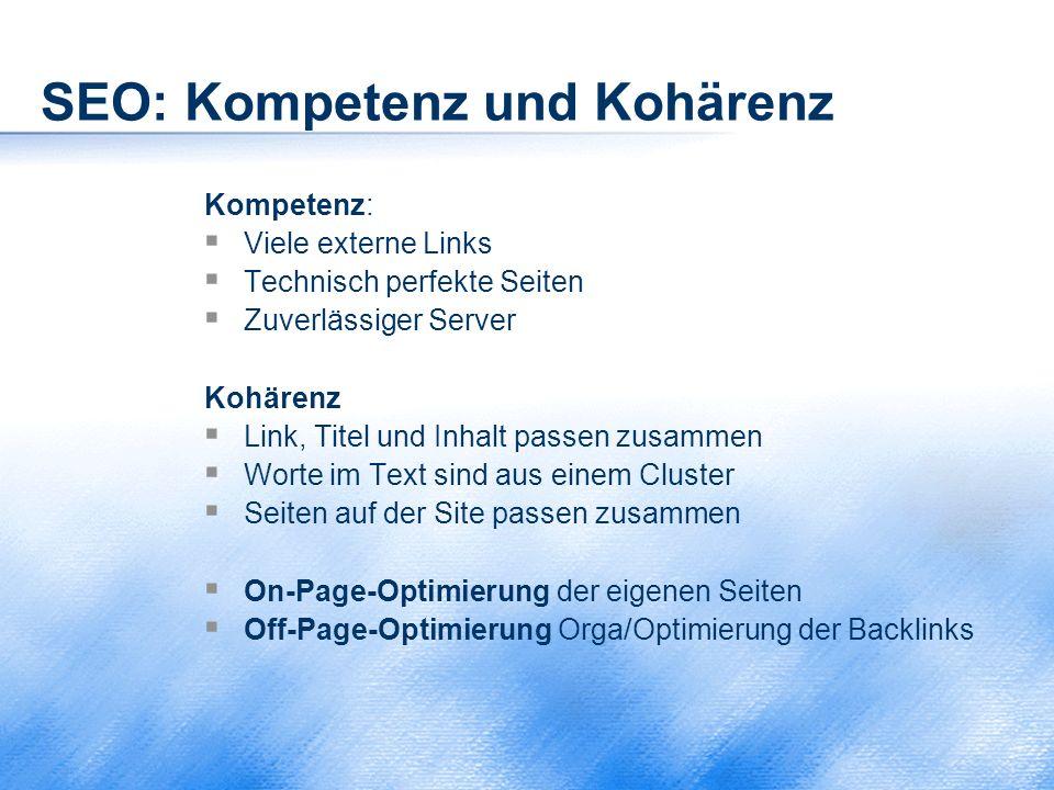 SEO: Kompetenz und Kohärenz Kompetenz:  Viele externe Links  Technisch perfekte Seiten  Zuverlässiger Server Kohärenz  Link, Titel und Inhalt pass