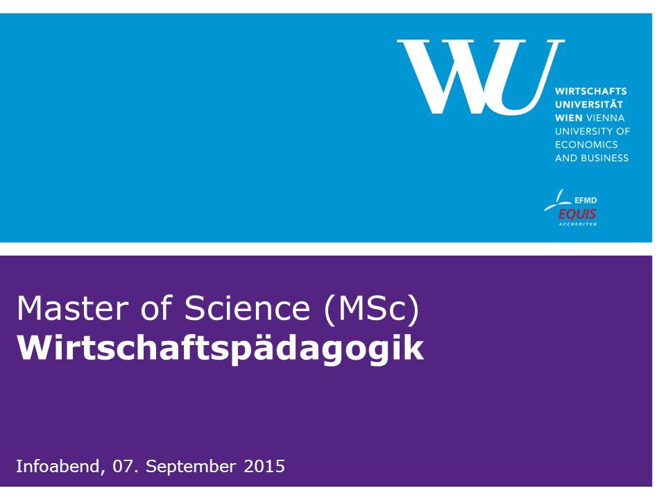 Master of Science (MSc) Wirtschaftspädagogik Infoabend, 07. September 2015