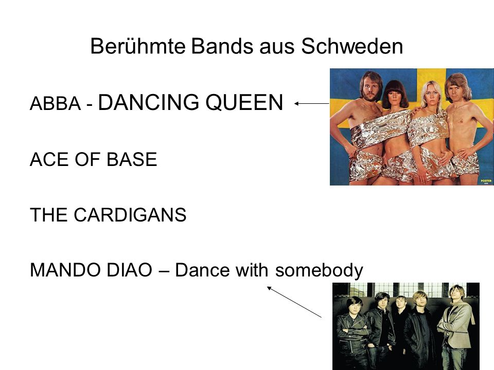 Berühmte Bands aus Schweden ABBA - DANCING QUEEN ACE OF BASE THE CARDIGANS MANDO DIAO – Dance with somebody