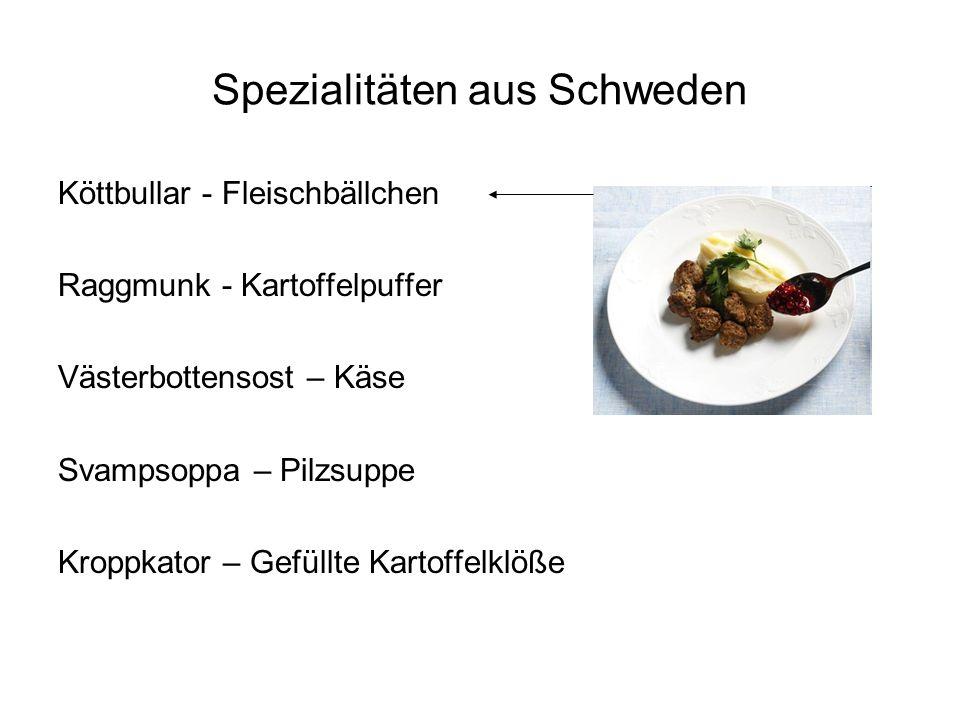 Spezialitäten aus Schweden Köttbullar - Fleischbällchen Raggmunk - Kartoffelpuffer Västerbottensost – Käse Svampsoppa – Pilzsuppe Kroppkator – Gefüllt