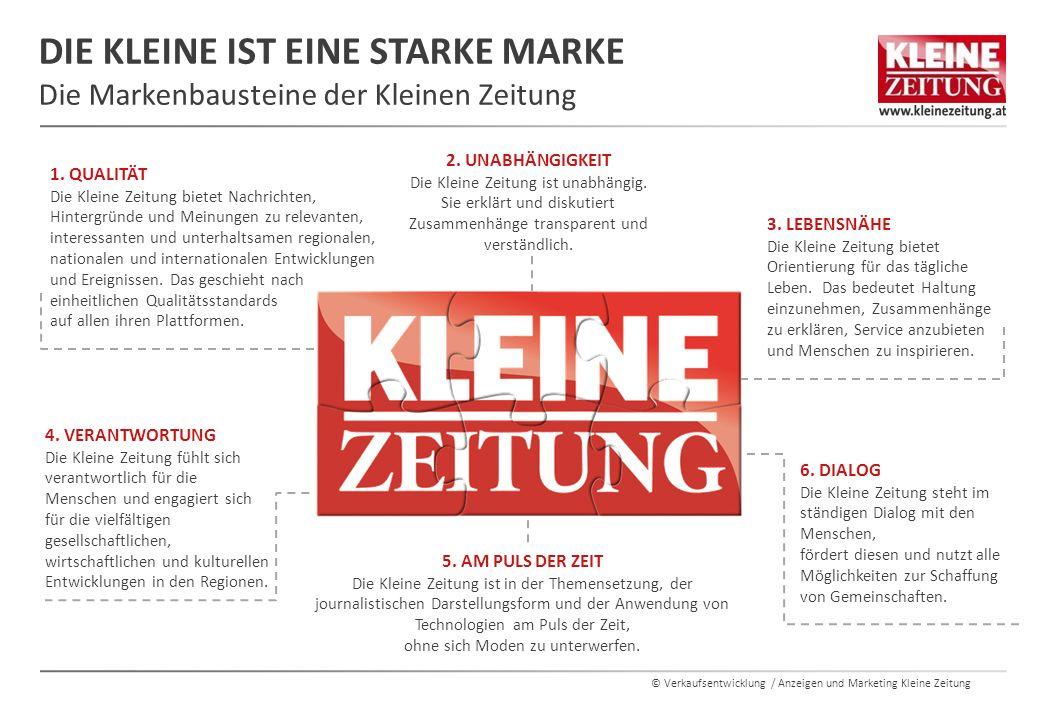 © Verkaufsentwicklung / Anzeigen und Marketing Kleine Zeitung 1. QUALITÄT Die Kleine Zeitung bietet Nachrichten, Hintergründe und Meinungen zu relevan