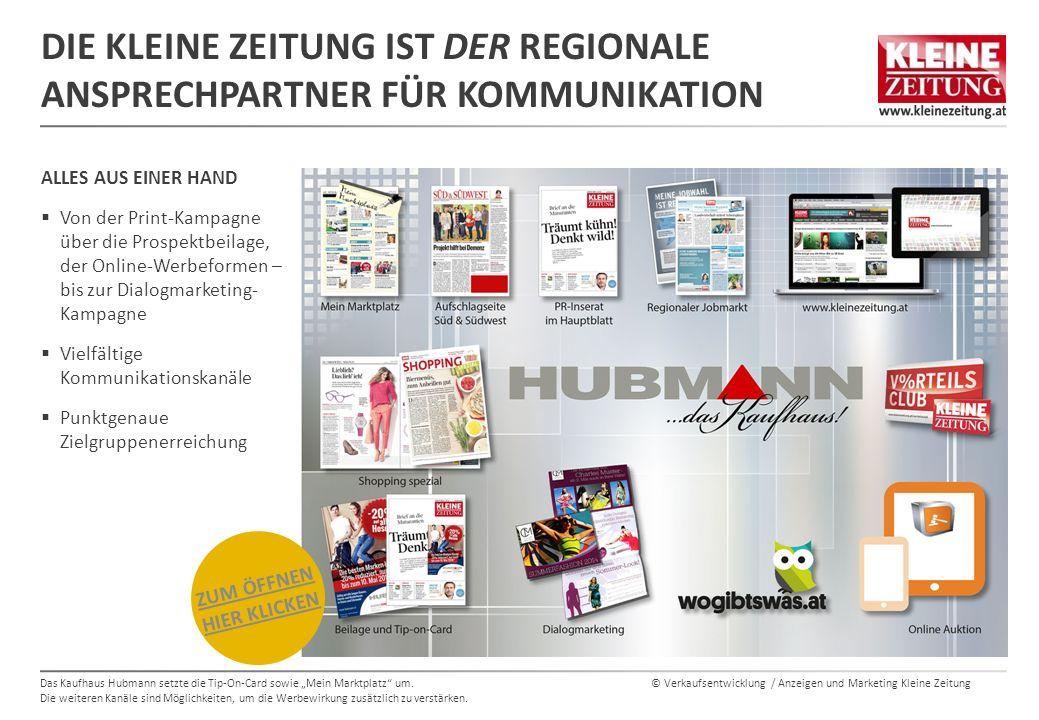 """© Verkaufsentwicklung / Anzeigen und Marketing Kleine Zeitung DIE KLEINE ZEITUNG IST DER REGIONALE ANSPRECHPARTNER FÜR KOMMUNIKATION ALLES AUS EINER HAND  Von der Print-Kampagne über die Prospektbeilage, der Online-Werbeformen – bis zur Dialogmarketing- Kampagne  Vielfältige Kommunikationskanäle  Punktgenaue Zielgruppenerreichung Das Kaufhaus Hubmann setzte die Tip-On-Card sowie """"Mein Marktplatz um."""
