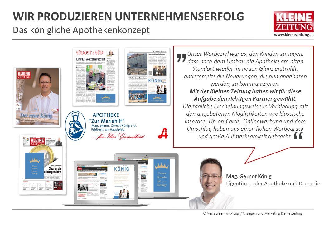 © Verkaufsentwicklung / Anzeigen und Marketing Kleine Zeitung WIR PRODUZIEREN UNTERNEHMENSERFOLG Das königliche Apothekenkonzept Mag. Gernot König Eig