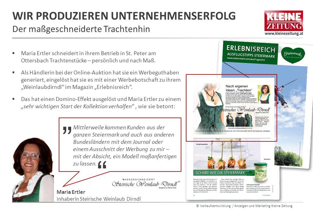 © Verkaufsentwicklung / Anzeigen und Marketing Kleine Zeitung WIR PRODUZIEREN UNTERNEHMENSERFOLG Der maßgeschneiderte Trachtenhin  Maria Ertler schneidert in ihrem Betrieb in St.