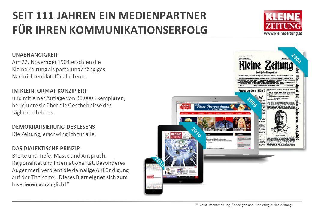 © Verkaufsentwicklung / Anzeigen und Marketing Kleine Zeitung SEIT 111 JAHREN EIN MEDIENPARTNER FÜR IHREN KOMMUNIKATIONSERFOLG 3 x 1904 19992010 UNABHÄNGIGKEIT Am 22.