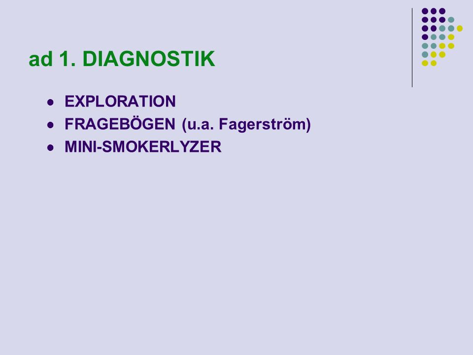 ad 1. DIAGNOSTIK EXPLORATION FRAGEBÖGEN (u.a. Fagerström) MINI-SMOKERLYZER