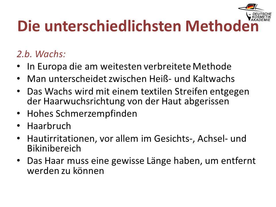 Die unterschiedlichsten Methoden 2.b. Wachs: In Europa die am weitesten verbreitete Methode Man unterscheidet zwischen Heiß- und Kaltwachs Das Wachs w