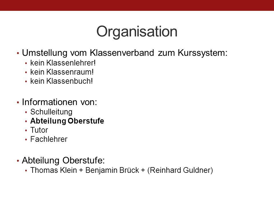 Organisation Umstellung vom Klassenverband zum Kurssystem: kein Klassenlehrer! kein Klassenraum! kein Klassenbuch! Informationen von: Schulleitung Abt