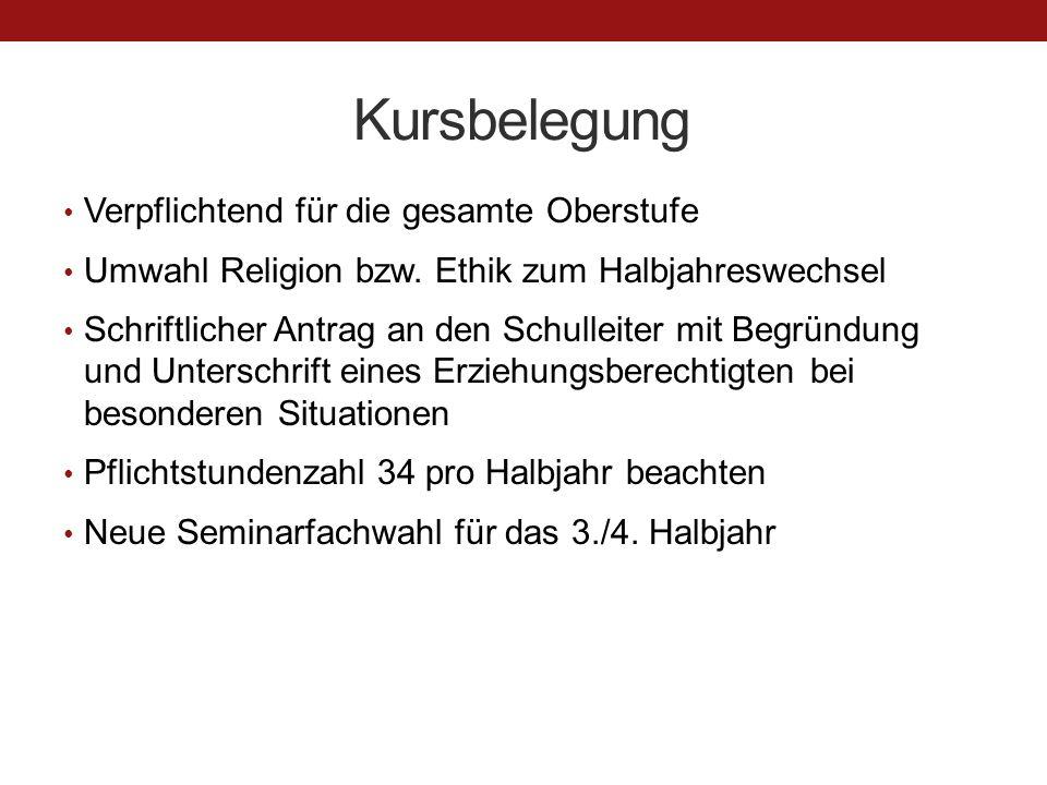 Kursbelegung Verpflichtend für die gesamte Oberstufe Umwahl Religion bzw. Ethik zum Halbjahreswechsel Schriftlicher Antrag an den Schulleiter mit Begr