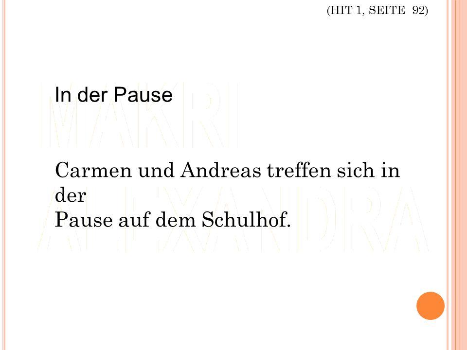 (HIT 1, SEITE 92) In der Pause Carmen und Andreas treffen sich in der Pause auf dem Schulhof.