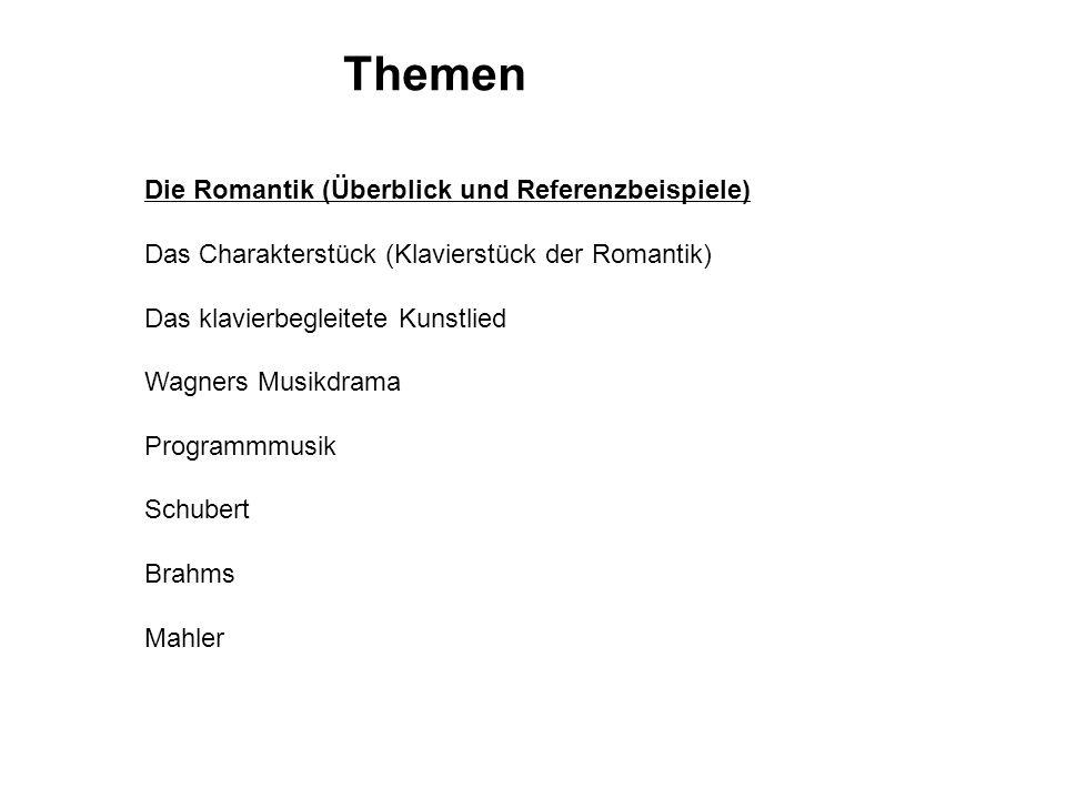 Themen Die Romantik (Überblick und Referenzbeispiele) Das Charakterstück (Klavierstück der Romantik) Das klavierbegleitete Kunstlied Wagners Musikdrama Programmmusik Schubert Brahms Mahler