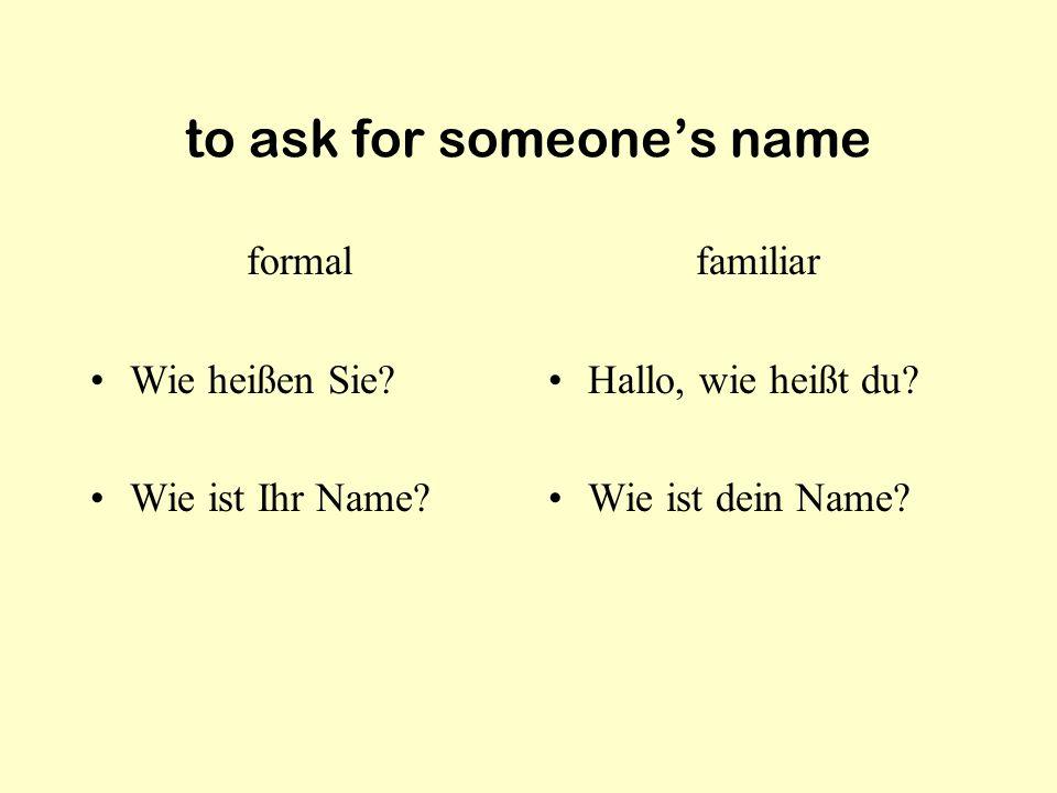 to ask for someone's name formal Wie heißen Sie.Wie ist Ihr Name.