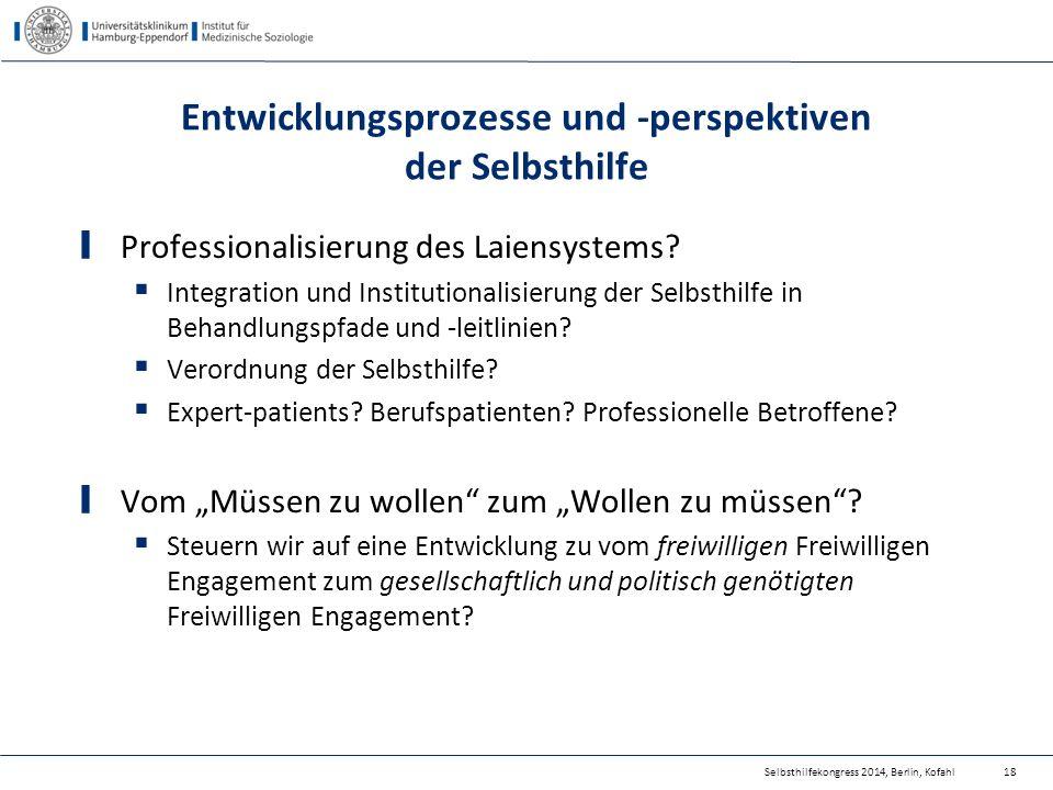 Selbsthilfekongress 2014, Berlin, Kofahl Entwicklungsprozesse und -perspektiven der Selbsthilfe Professionalisierung des Laiensystems?  Integration u