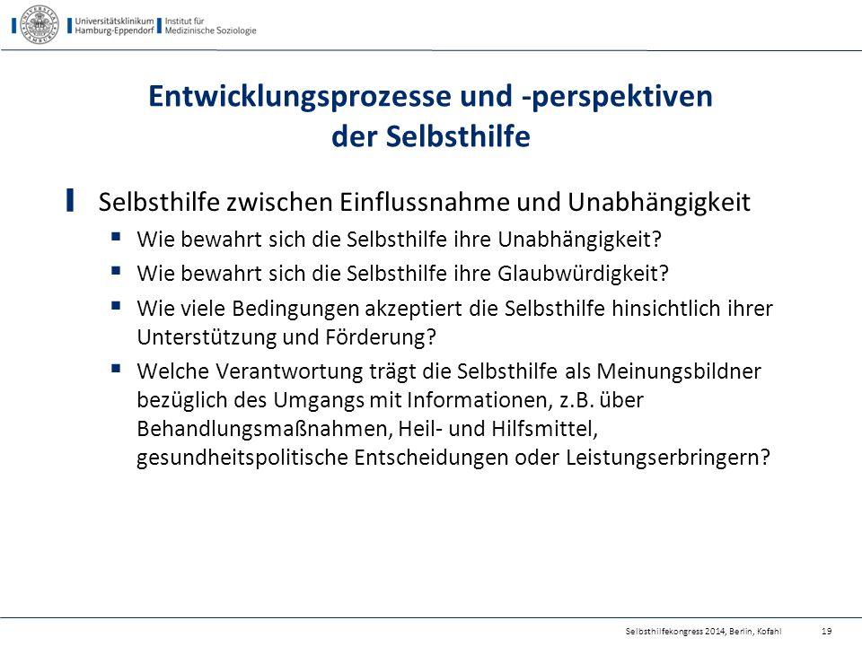 Selbsthilfekongress 2014, Berlin, Kofahl Entwicklungsprozesse und -perspektiven der Selbsthilfe Selbsthilfe zwischen Einflussnahme und Unabhängigkeit