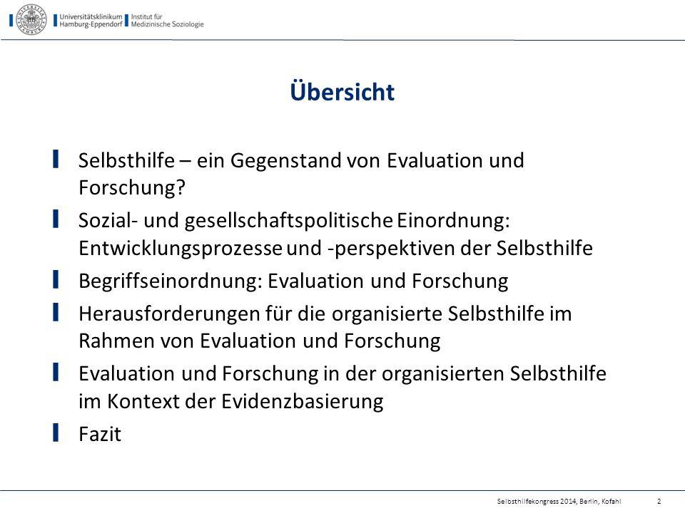 Begriffseinordnung Selbsthilfekongress 2014, Berlin, Kofahl Evaluation = Bewertung einer Maßnahme (Projekte, Prozesse, Ergebnisse, …) Forschung = Erkenntnisgewinn und dessen Verbreitung auf systematischer Basis Evaluation  Forschung Forschung  Evaluation 23