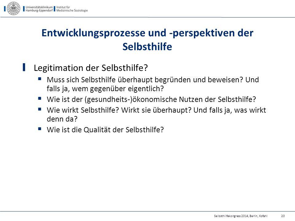 Selbsthilfekongress 2014, Berlin, Kofahl Entwicklungsprozesse und -perspektiven der Selbsthilfe Legitimation der Selbsthilfe?  Muss sich Selbsthilfe