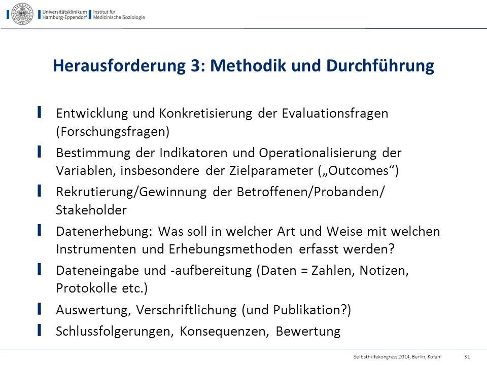 Herausforderung 3: Methodik und Durchführung Entwicklung und Konkretisierung der Evaluationsfragen (Forschungsfragen) Bestimmung der Indikatoren und O
